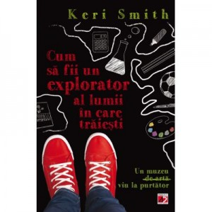 Cum sa fii un explorator al lumii in care traiesti - Keri Smith