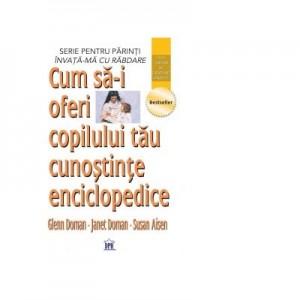 Cum sa-i oferi copilului tau cunostinte enciclopedice - Glenn Doman, Janet Doman, Susan Aisen
