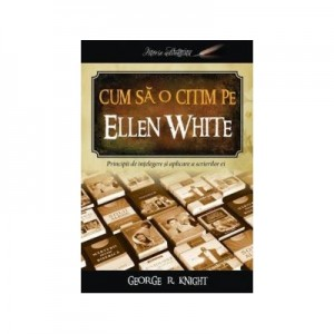 Cum sa o citim pe Ellen White - George R. Knight