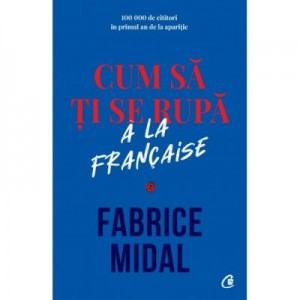 Cum sa ti se rupa a la française - Fabrice Midal