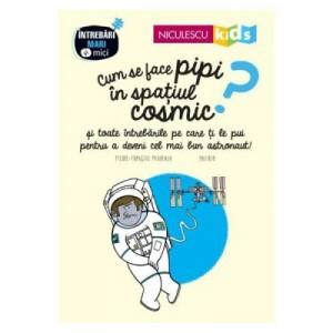 Cum se face pipi in spatiul cosmic - Pierre-Francois Mouriaux