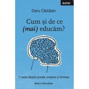 Cum si de ce (mai) educam? 11 texte despre scoala, crestere si formare - Doru Castaian