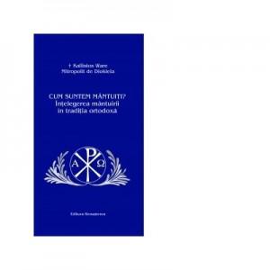 Cum suntem mantuiti? Intelegerea mantuirii in traditia ortodoxa - Mitropolit de Diokleia Kallistos Ware