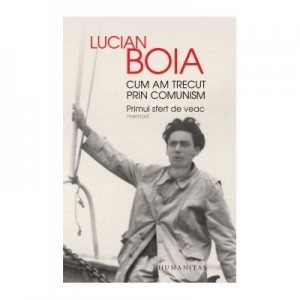 Cum am trecut prin comunism. Primul sfert de veac - Lucian Boia