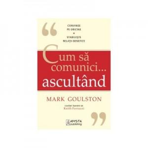Cum sa comunici ascultand - Mark Goulston