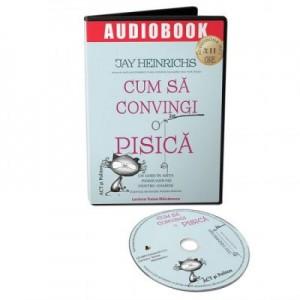 Audiobook. Cum sa convingi o pisica - Jay Heinrichs