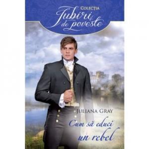Cum sa educi un rebel - Juliana Gray