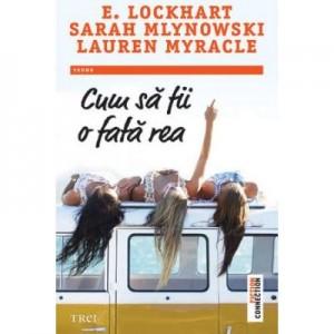 Cum sa fii o fata rea - E. Lockhart. Traducere de Ioana Filat