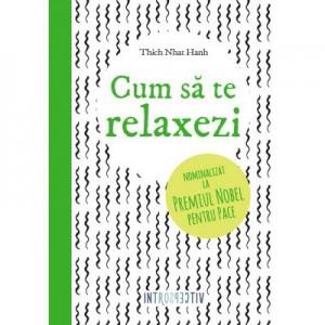 Cum sa te relaxezi - Thich Nhat Hahn