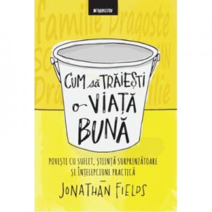 Cum să trăieşti o viaţă bună - Jonathan Fields