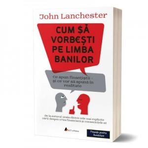 Cum sa vorbesti pe limba banilor - John Lanchester
