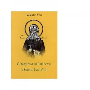 Cunoasterea lui Dumnezeu la Sfantul Isaac Sirul - Arhim. Lect. Univ. Dr. Benedict (Valentin) Vesa