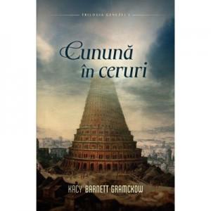 Cununa în ceruri volumul 3 SERIA Trilogia Genezei - Kacy Barnett Gramckow