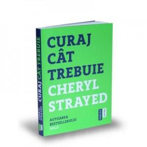 Curaj cat trebuie. Mini-manual cu instructiuni pentru suflet - Cheryl Strayed