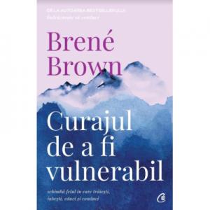 Curajul de a fi vulnerabil. Editia a II-a - Brene Brown