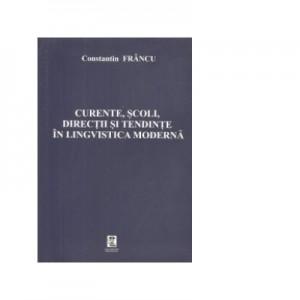 Curente, scoli, directii si tendinte in lingvistica moderna - Constantin Francu