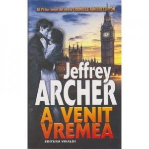 A venit vremea - Jeffrey Archer (Volumul VI din seria CRONICILE FAMILIEI CLIFTON)