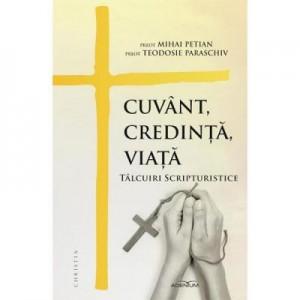 Cuvant, credinta, viata - Mihai Petian, Teodosie Paraschiv