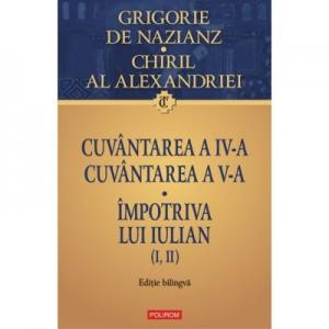 Cuvantarea a IV-a. Cuvantarea a V-a. Impotriva lui Iulian (I, II) - Grigore de Nazianz, Chiril al Alexandriei