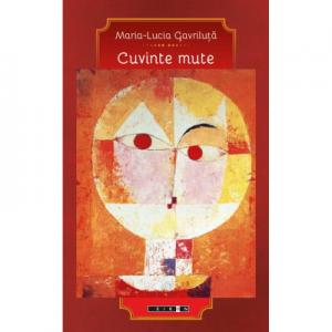 Cuvinte mute - Maria-Lucia Gavriluta