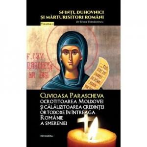 Cuvioasa Parascheva, ocrotitoarea Moldovei si calauzitoarea credintei ortodoxe in intreaga Romanie a smereniei - Silvan Theodorescu