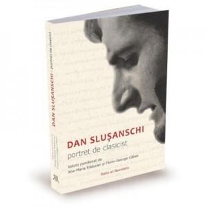 Dan Slusanschi. Portret de clasicist - Florin George Calian