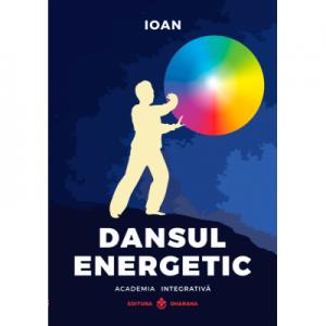 Dansul Energetic, autor Ioan - Colectia Academia Integrativa