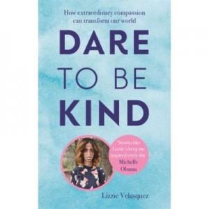 Dare to be Kind - Lizzie Velasquez
