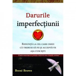 Darurile imperfectiunii - Dr. Brene Brown