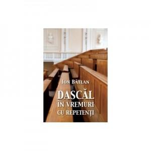 Dascal in vremuri cu repetenti - Ion Batlan
