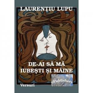De-ai sa ma iubesti si maine - Laurentiu Lupu