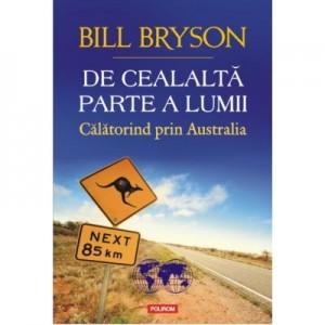 De cealalta parte a lumii. Calatorind prin Australia - Bill Bryson