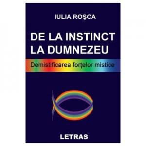 De la instinct la Dumnezeu - Iulia Rosca