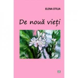 De noua vieti - Elena Otilia