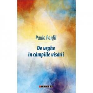 De veghe in campiile visarii - Paula Panfil
