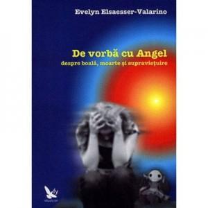 De vorba cu Angel despre boala, moarte si supravietuire - Evelyn Elsaesser-Valarino