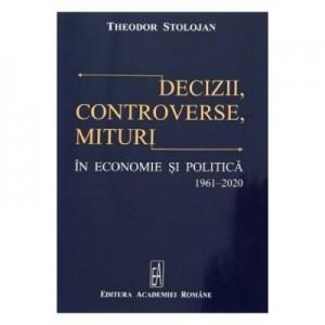 Decizii, controverse, mituri in economie si politica 1961-2020 - Theodor Stolojan