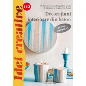 Decoratiuni interioare din beton pentru incepatori. Idei creative 112 - M. Dawidowsk