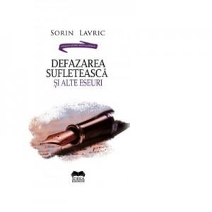 Defazarea sufleteasca si alte eseuri - Sorin Lavric