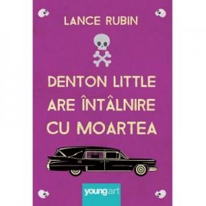 Denton Little are intalnire cu Moartea - Lance Rubin