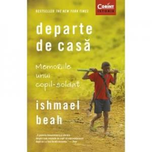 Departe de casa. Memoriile unui copil-soldat - Ishmael Beah