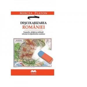 Descolarizarea Romaniei. Scopurile, cartitele si arhitectii reformei invatamantului romanesc - Mircea Platon