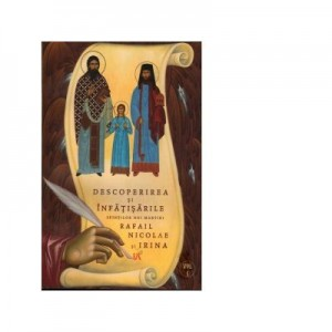 Descoperirea si infatisarile Sfintilor Noi Martiri Rafail Nicolae si Irina. Vol. 1 - Goumenissei Dimitrios