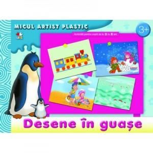 Desene in guase. Activitati pentru copii de la 3 la 5 ani. Micul artist plastic
