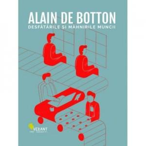 Desfatarile si mahnirile muncii - Alain de Botton