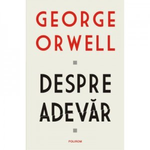 Despre adevar - George Orwell