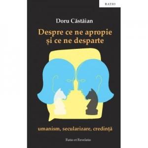 Despre ce ne apropie si ce ne desparte - Doru Castaian