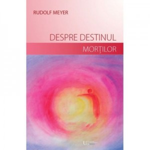 Despre destinul mortilor - Rudolf Meyer