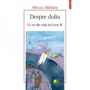 Despre doliu. Un an din viaţa lui Leon W. - Mircea Mihaies