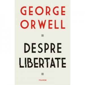 Despre libertate - George Orwell